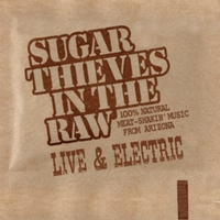 Sugar Thieves in the Raw (Live and Electric)